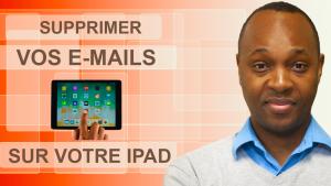 Supprimer vos e-mails sur votre Ipad