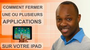 Comment fermer une ou plusieurs applications sur votre Ipad