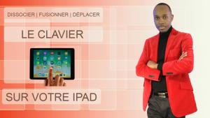 Dissocier, fusionner, déplacer le clavier sur votre iPad