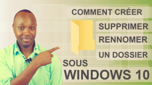 Créer, supprimer, renommer un dossier sous Windows