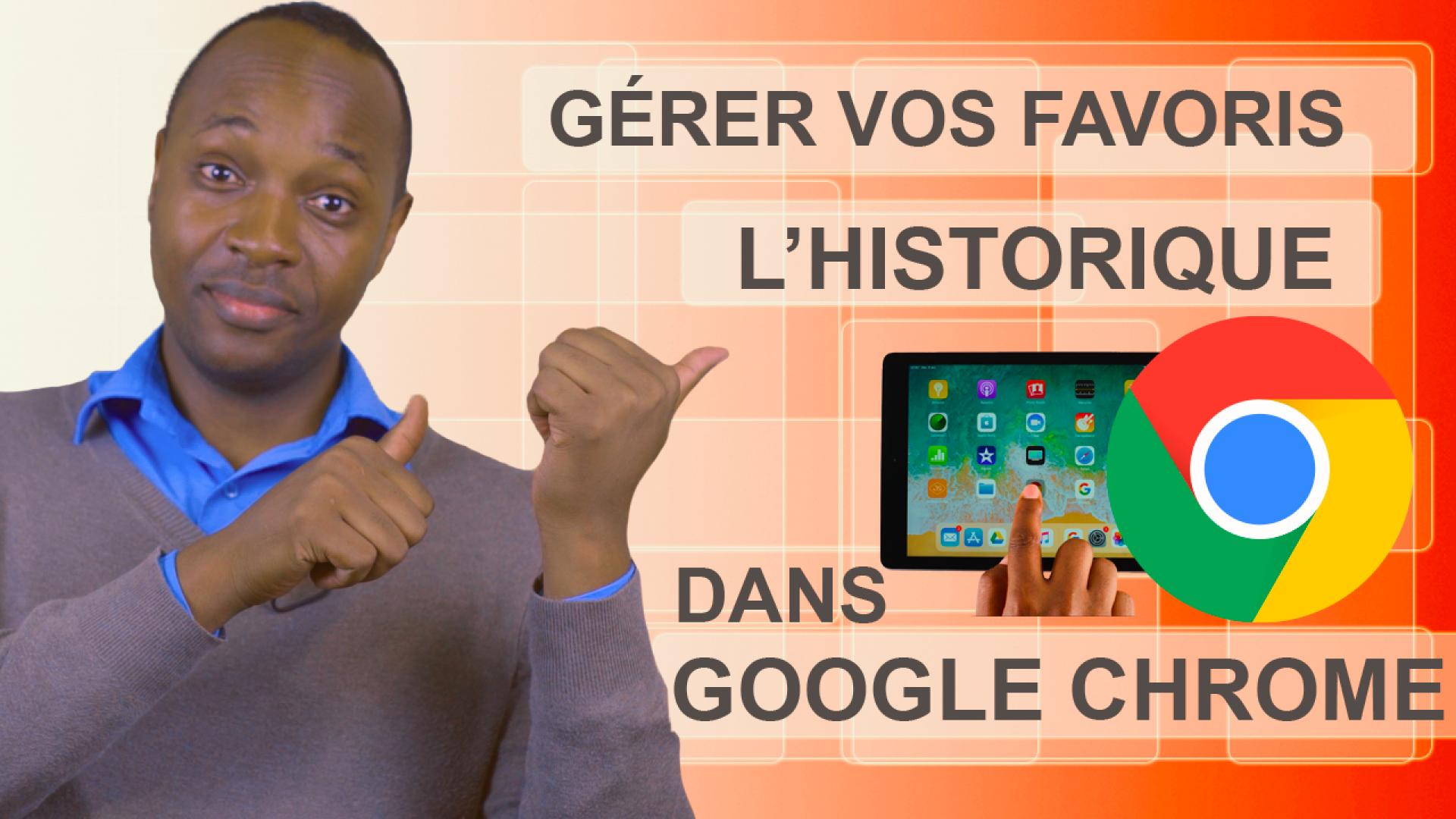 Gérer vos favoris et l'historique dans Google chrome